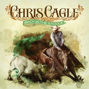 Chris-Cagle-Back-In-The-Saddle-Album-Cover-CountryMusicRocks.net_